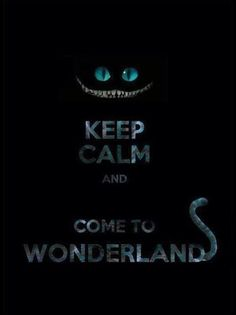 keep calm and come to the wonderlands