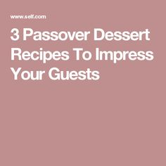 3 Passover Dessert Recipes To Impress Your Guests