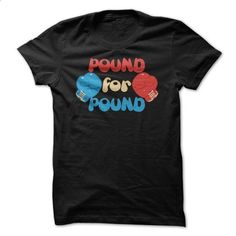 Pound For Pound Funny Boxing Shirt - #sweater #womens hoodie. SIMILAR ITEMS => https://www.sunfrog.com/Sports/Pound-For-Pound-Funny-Boxing-Shirt.html?id=60505