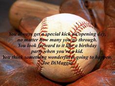 Joe DiMaggio...One of my favorite baseball quotes.