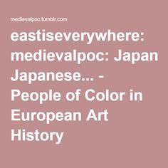 eastiseverywhere: medievalpoc: Japanese... - People of Color in European Art History