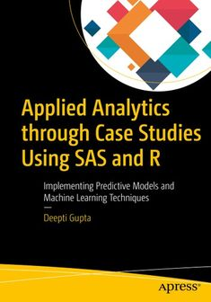 Applied Analytics Through Case Studies Using SAS and R: Implementing Predictive Models and Machine Learning Techniques Sas Analytics, Reading Slump, Data Modeling, Writing Code, World Data, Learning Techniques, Public Speaking, Data Science, Machine Learning