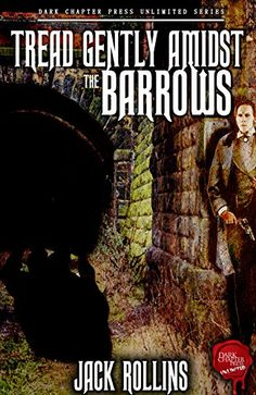Tread Gently Amidst The Barrows: A Jack Rollins SHORT STO...