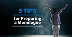 When faced with a monologue, will you sink like a rock or shine like a star? Here are five tips to help you prepare a monologue like a champion!