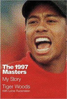 Amazon.com: The 1997 Masters: My Story (9781455543588): Tiger Woods, Lorne Rubenstein: Books