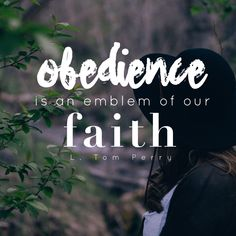"""Obedience is an emblem of our faith."" -L. Tom Perry LDS Quotes"