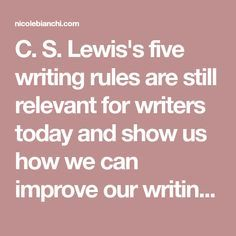 C. S. Lewis's five writing rules are still relevant for writers today and show us how we can improve our writing craft.
