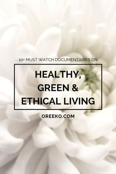 10+ Must Watch Documentaries on Healthy, Green & Ethical Living via Oreeko.com