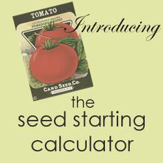 Introducing my Seed Starting Calculator! Calculate the date to start and plant out your vegetables.