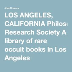 LOS ANGELES, CALIFORNIA Philosophical Research Society A library of rare occult books in Los Angeles