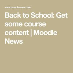 Back to School: Get some course content | Moodle News