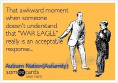Auburn - War Eagle is my response of choice....and it's always acceptable!