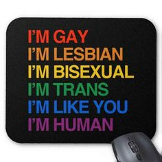 Yes I am bi but because I am does that change anything? No. Im still a human, stop the hate. love is love.