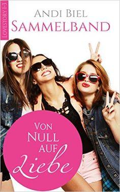 Von Null auf Liebe - Sammelband (humorvoller Liebesroman): Teil 1 - 3 eBook: Andrea Bielfeldt, Andi Biel: Amazon.de: Bücher