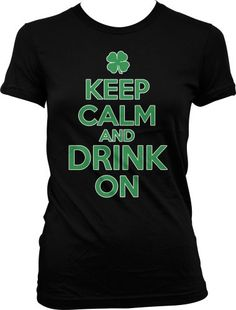 Keep Calm And Drink On Ladies Junior Fit T-shirt Funny Irish Drinking St. Patricks Day Design Juniors Tee