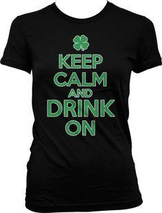 Keep Calm And Drink On Ladies Junior Fit T-shirt Funny Irish Drinking St. Patricks Day Design Juniors Tee