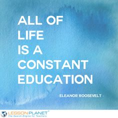 """""""All of life is a constant education."""" ~ Eleanor Roosevelt #quote"""