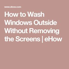 How to Wash Windows Outside Without Removing the Screens | eHow
