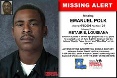 EMANUEL POLK, Age Now: 24, Missing: 06/05/2008. Missing From METAIRIE, LA. ANYONE HAVING INFORMATION SHOULD CONTACT: Jefferson Parish Sheriff's Office (Louisiana) 1-504-349-5322.