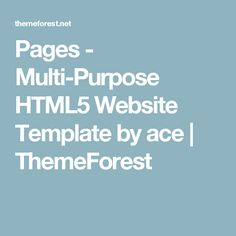 Pages - Multi-Purpose HTML5 Website Template by ace | ThemeForest