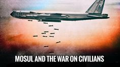 Mosul & the War on Civilians: Terrorizing & Reducing Countries to Failed...