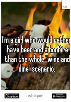 "I'm a girl who would rather have beer and a bonfire than the whole ""wine and dine"" scenario."