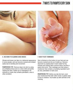 Dry Skin Care: Elbows and Feet    Exfoliate your elbows and feet, then moisturize.