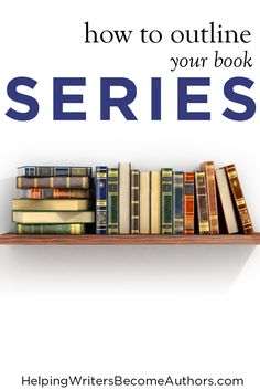 How to Outline a Series of Bestselling Books - Helping Writers Become Authors