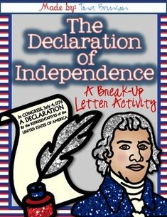 The Declaration of Independence: A Break-Up Letter Activity. In this fun lesson, students create their own break-up letter with characters of their choice using the same format as the Declaration of Independence!