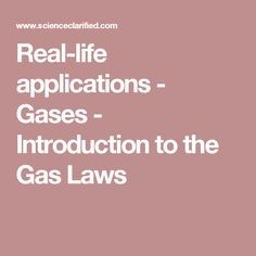 Real-life applications - Gases - Introduction to the Gas Laws