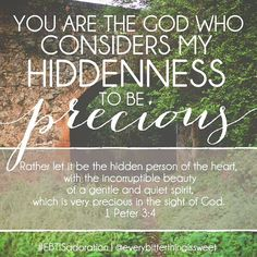 God considers your hiddenness to be precious.