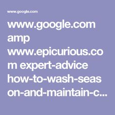 www.google.com amp www.epicurious.com expert-advice how-to-wash-season-and-maintain-cast-iron-cookware-article amp
