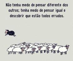 7 de março de 2014 Não tenha medo de pensar diferente dos outros; tenha medo de pensar igual e descobrir que estão todos errados. P A T C H W O R K *d a s* I D E I A S