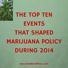The top 10 events that shaped marijuana policy during 2014. #medicalmarijuana #marijuanalegalization www.OneMorePress.com