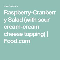 Raspberry-Cranberry Salad (with sour cream-cream cheese topping) | Food.com