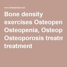 Bone density exercises Osteopenia, Osteoporosis treatment