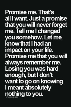 Promise me that you will always remember me. Now Quotes, Hurt Quotes, Sad Love Quotes, Quotes To Live By, Life Quotes, Breakup Quotes For Guys, Saying Goodbye Quotes, Qoutes, Always Remember Me