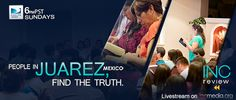 INC Review Join us in Juarez, Mexico for their first grand evangelical mission
