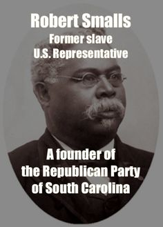 Robert Smalls had a very interesting life. Read more about him: http://www.robertsmalls.com