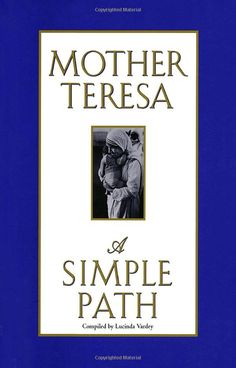 """Read """"A Simple Path"""" by Mother Teresa available from Rakuten Kobo. Known around the globe for her indefatigable work on behalf of the poor, the sick, and the dying, Mother Teresa has devo. Spiritual Beliefs, Spirituality, Attitude, Mother Teresa Quotes, Love Is An Action, Change, Before Us, Love Book, Simple"""