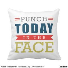 Punch Today in the Face Funny Motivational Type Throw Pillow