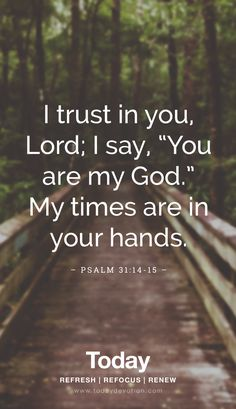 """Psalm 31:14-15 """"I trust in You, Lord"""""""