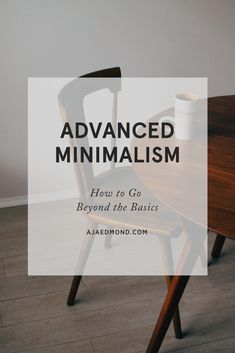 Advanced Minimalism: This is How to Go Beyond the Basics. There are easy ways to adopt principles of minimalism, but if you are seeking ways to go beyond the basics, here are five advanced tips for doing so. Read this simple living post at ajaedmond.com