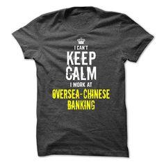 I cant KEEP CALM, I work at Oversea-Chinese Banking T Shirt, Hoodie, Sweatshirt