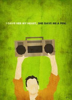 Say Anything [80s Poster Series] by ~trevordraws on deviantART__I quote this line all the time! Hopefully now people will know what I'm talking about.