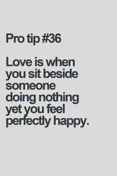 Love is when you sit beside someone doing nothing yet you feel perfectly happy Strong Quotes, True Quotes, Words Quotes, Sayings, Mommy Quotes, Qoutes, Love Is Everything, Quotes About Everything, Meaningful Quotes