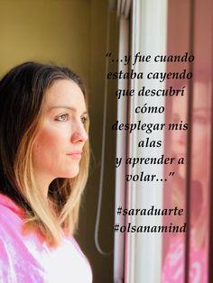 """""""…y fue cuando estaba cayendo que descubrí cómo desplegar mis alas y aprender a volar…""""#saraduarte #olsanamind #reflexiones"""