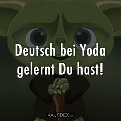 Deutsch bei Yoda gelernt Du hast!