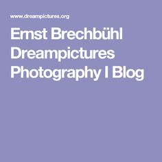 Ernst Brechbühl Dreampictures Photography I Blog