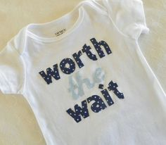 Worth the Wait onesie by JensCraftCorner on Etsy ($13.00)